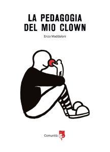 la-pedagogia-del-mio-clown-di-enzo-maddaloni_copertina-di-andrea-maddaloni_ass_comunita-rncd-2016